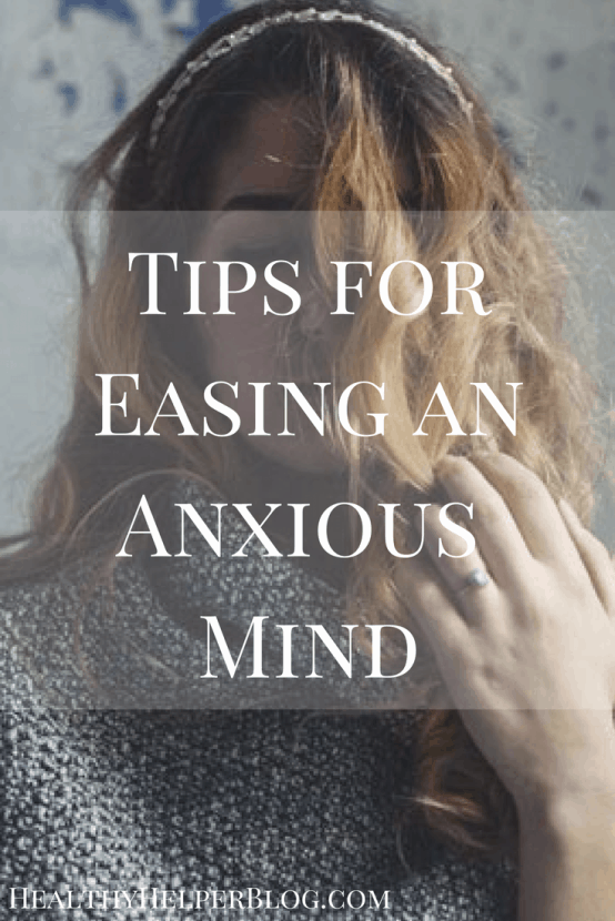Tips for Easing an Anxious Mind | Healthy Helper @Healthy_Helper My go-to strategies for easing my anxious mind when I am stressed or overwhelmed. This roundup of coping mechanisms is what you should turn to next time your brain just won't shut off!