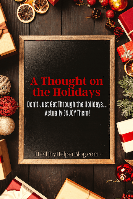 A Thought on the Holidays | Don't just 'get through' the holidays...Actually ENJOY THEM! The holidays have become synonymous with dieting, 'staying on track', and keeping off weight. Well it's time to get back to what the true reasons for the season are: family, fun, togetherness, and giving.