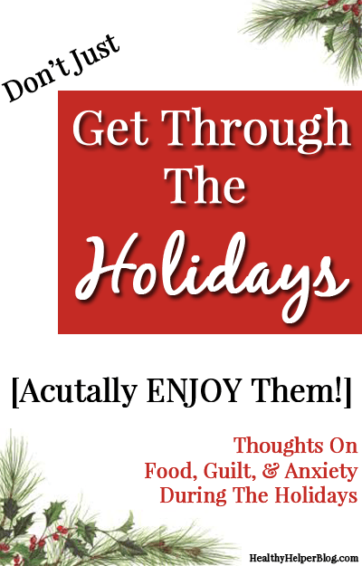 Don't Just 'Get Through' The Holidays...Actually ENJOY THEM! The holidays have become synonymous with dieting, 'staying on track', and keeping off weight. Well it's time to get back to what the true reasons for the season are: family, fun, togetherness, and giving. via Healthy Helper Blog