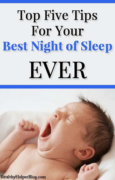 Top Five Tips for Your Best Night of Sleep EVER via HealthyHelperBlog.com #tips #healthyliving #health #wellness #rest #sleep