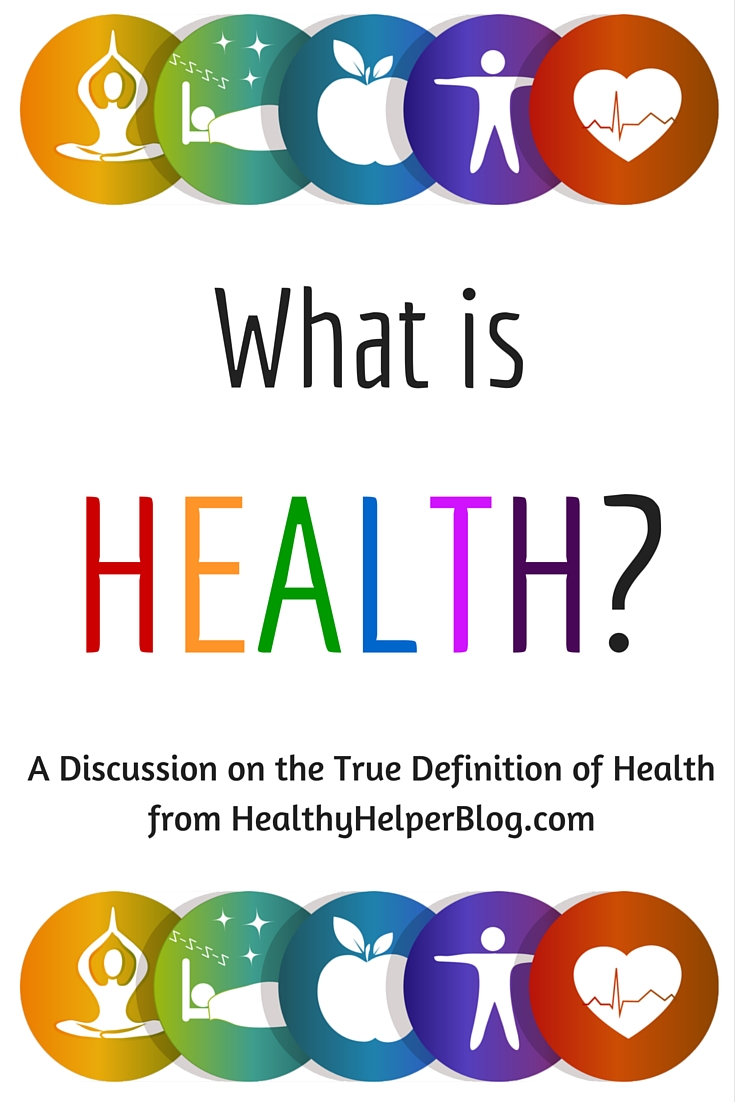 What is Health? A discussion on the definition of this complicated topic from @Healthy_Helper https://healthyhelperblog.com?utm_source=utm_source%3DPinterest&utm_medium=utm_medium%3Dsocialmedia&utm_campaign=utm_campaign%3Dblogpost