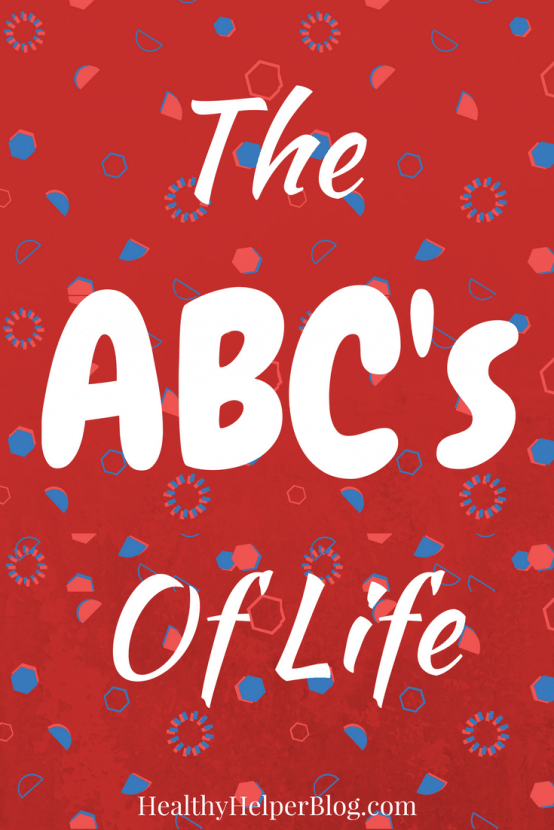 The ABC's of Life   Healthy Helper @Healthy_Helper A guide to living your best life possible based on the letters of the alphabet!