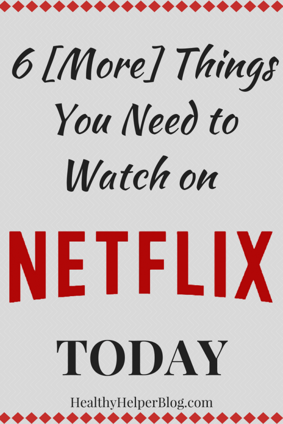 6 [More] Things You Need to Watch on Netflix Today   Healthy Helper @Healthy_Helper Another roundup of the shows and movies I am LOVING on Netflix lately. Lesser known series and films that you may have never heard but NEED to check out.