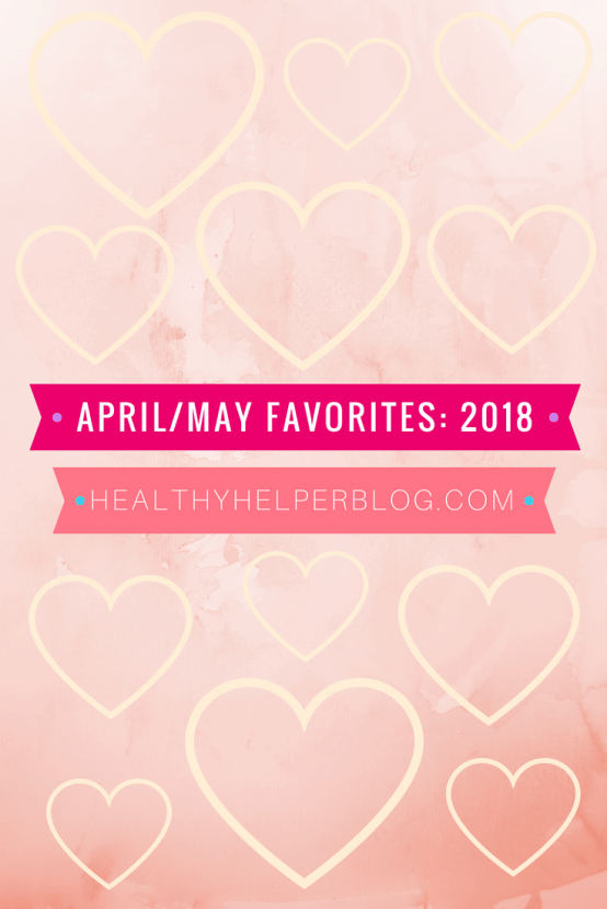 April & May Favorites 2018 | Healthy Helper A roundup of my current favorite products, links, and things from around the web! Check out the list and find some new things to try for yourself.