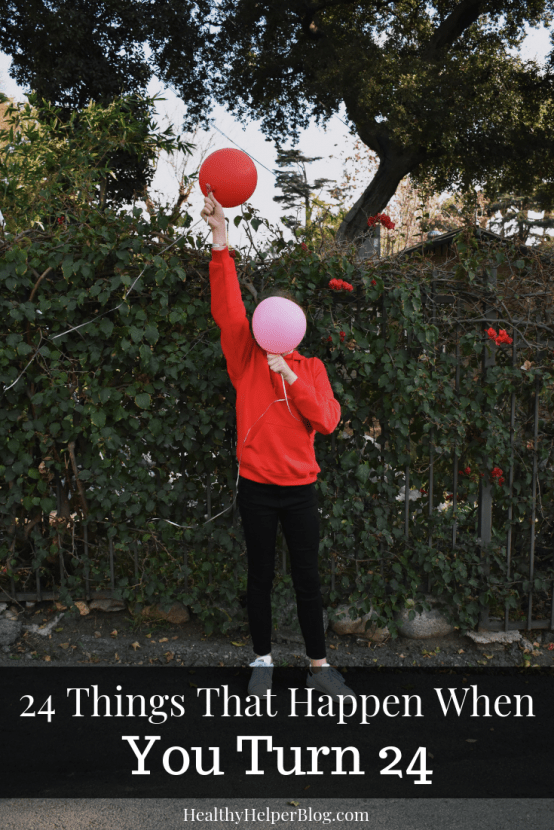 24 Things That Happen When You Turn 24 | Healthy Helper All the realizations that you come to when you turn 24...plus the awkward physical, mental, and emotionalchanges as well. It's like puberty and aging rolled into one unacknowledged birthday. This is adulthood.