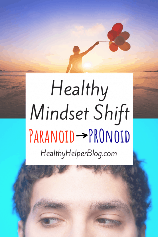 Healthy Mindset Shift: Paranoid to PROnoid | A detailed explanation of a unique technique to combat anxiety....shifting your mindset from paranoid to PROnoid.